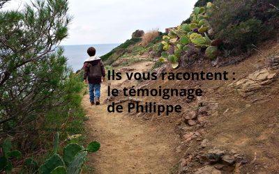 Ils vous racontent : le témoignage de Philippe